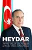 Heydar: The rise and fall and rise again of Heydar Aliyev and Azerbaijan